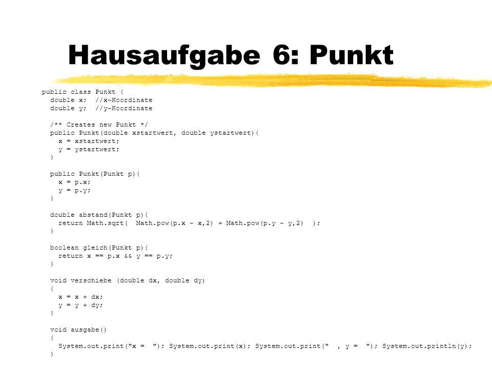 Hausaufgabe 6: Punkt public class Punkt { double x; //x-Koordinate