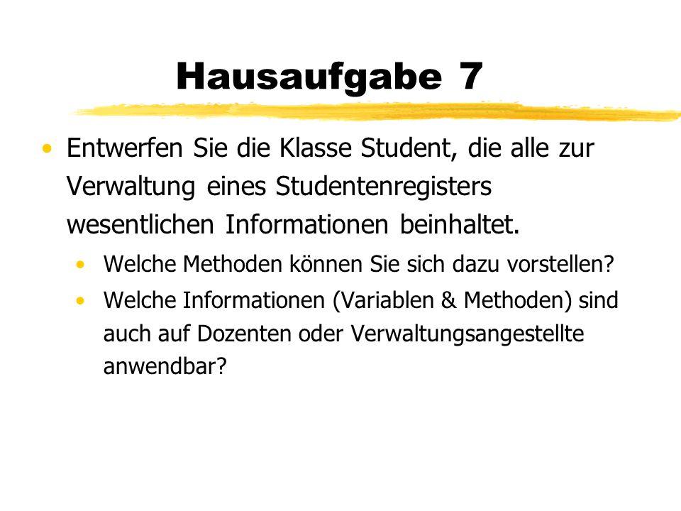 Hausaufgabe 7 Entwerfen Sie die Klasse Student, die alle zur Verwaltung eines Studentenregisters wesentlichen Informationen beinhaltet.