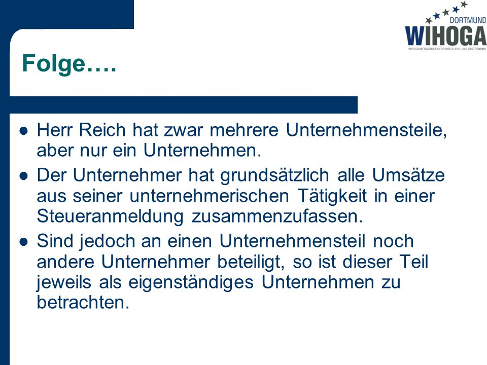 Folge…. Herr Reich hat zwar mehrere Unternehmensteile, aber nur ein Unternehmen.