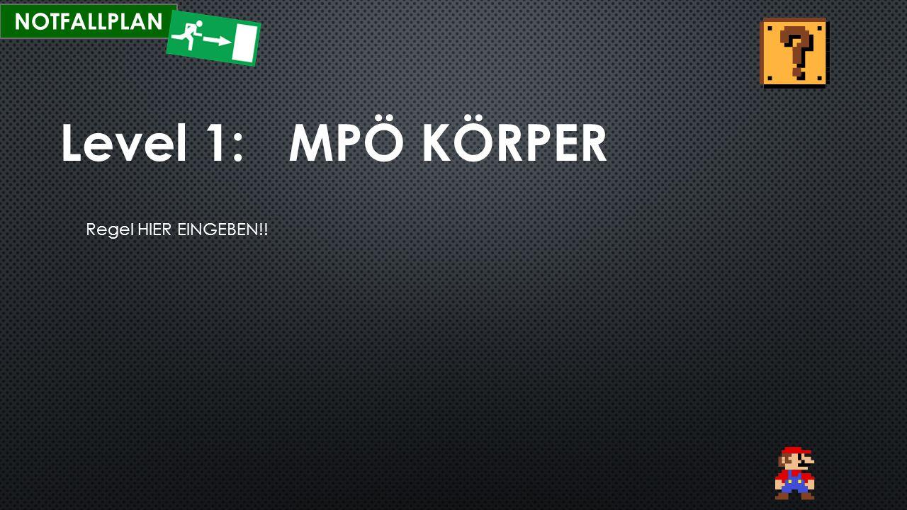 NOTFALLPLAN Level 1: MPÖ KÖRPER Regel HIER EINGEBEN!!