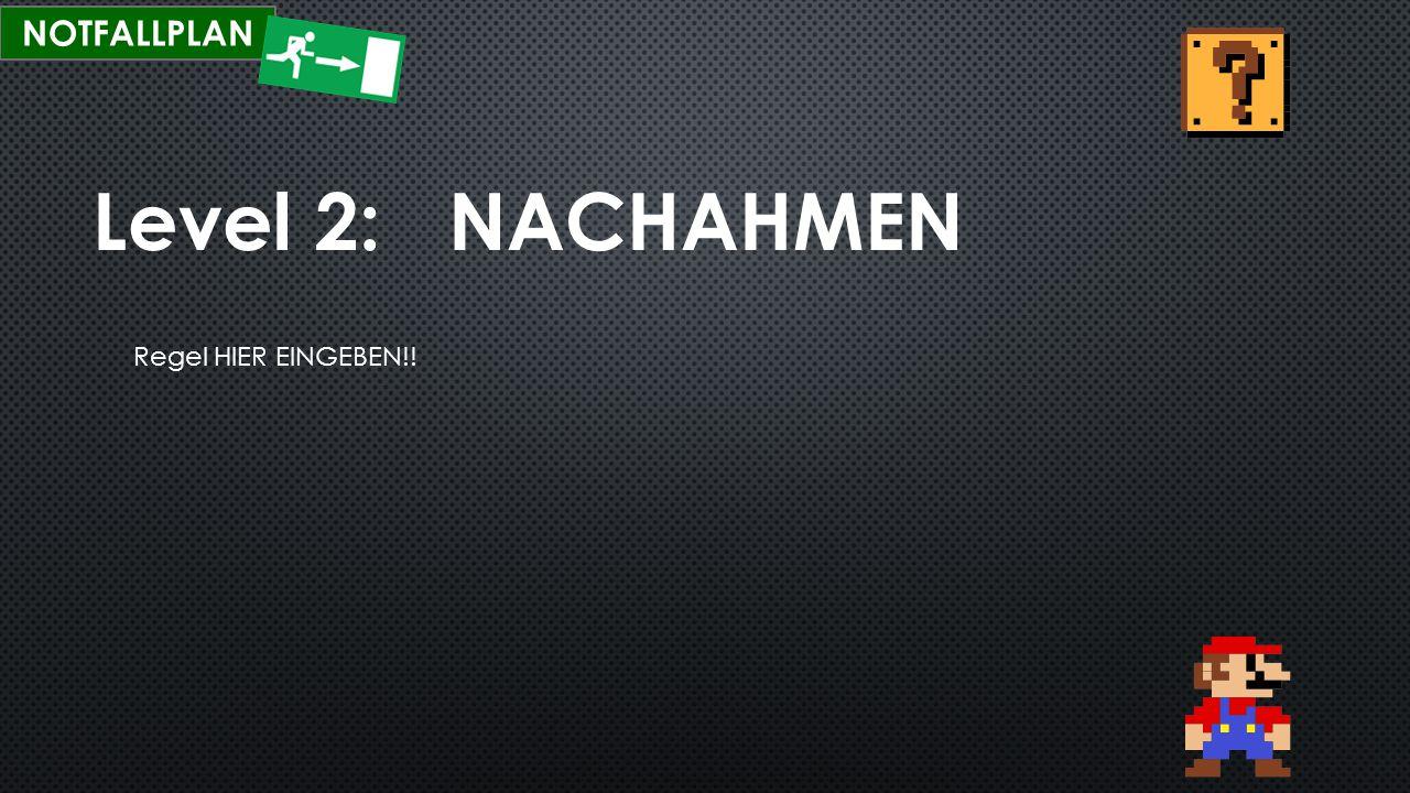 NOTFALLPLAN Level 2: NACHAHMEN Regel HIER EINGEBEN!!
