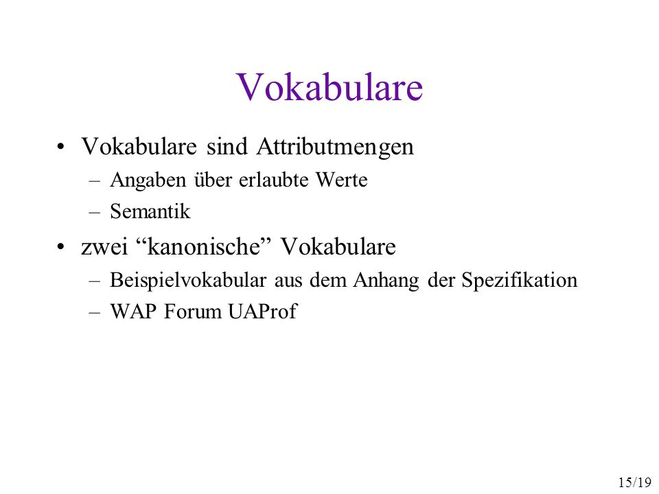 Vokabulare Vokabulare sind Attributmengen zwei kanonische Vokabulare