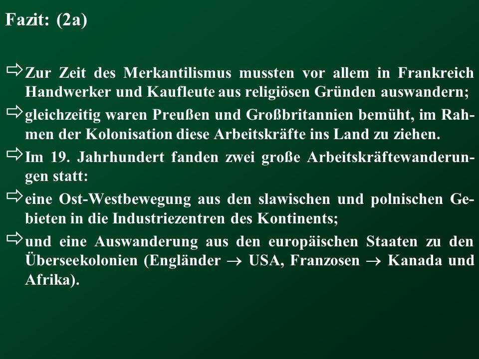 Fazit: (2a) Zur Zeit des Merkantilismus mussten vor allem in Frankreich Handwerker und Kaufleute aus religiösen Gründen auswandern;