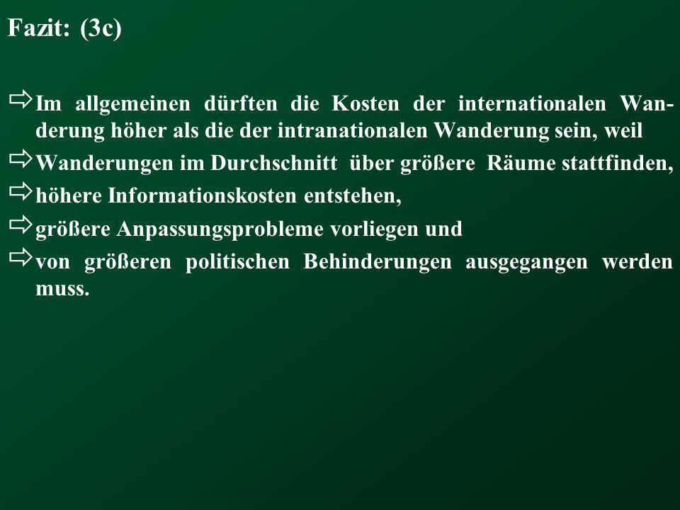 Fazit: (3c) Im allgemeinen dürften die Kosten der internationalen Wan-derung höher als die der intranationalen Wanderung sein, weil.