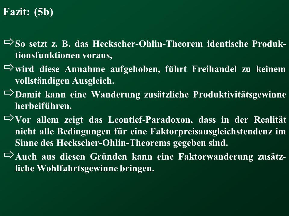 Fazit: (5b) So setzt z. B. das Heckscher-Ohlin-Theorem identische Produk-tionsfunktionen voraus,