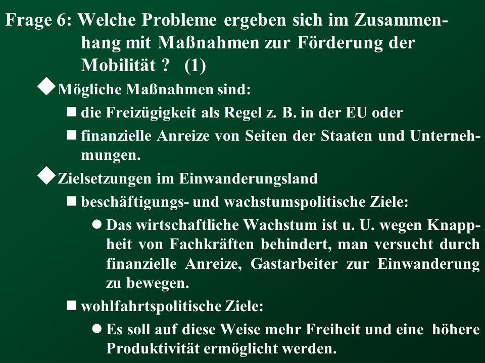 Frage 6: Welche Probleme ergeben sich im Zusammen-hang mit Maßnahmen zur Förderung der Mobilität (1)