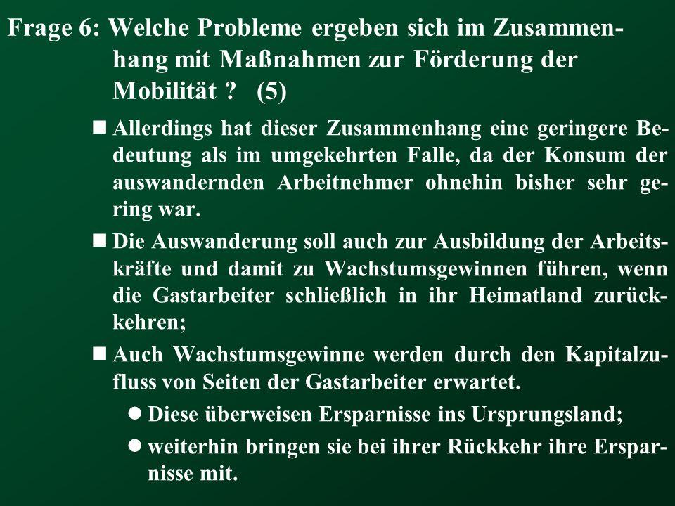 Frage 6: Welche Probleme ergeben sich im Zusammen-hang mit Maßnahmen zur Förderung der Mobilität (5)