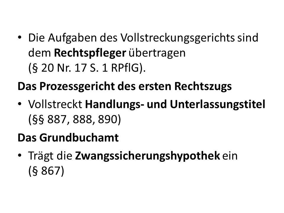 Die Aufgaben des Vollstreckungsgerichts sind dem Rechtspfleger übertragen (§ 20 Nr. 17 S. 1 RPflG).