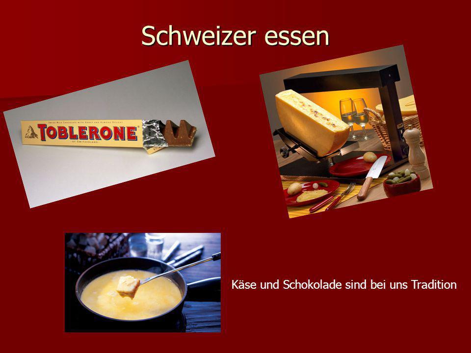 Käse und Schokolade sind bei uns Tradition