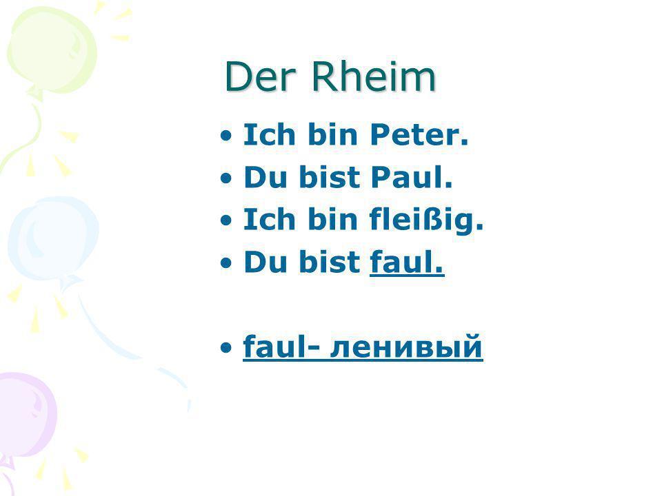 Der Rheim Ich bin Peter. Du bist Paul. Ich bin fleißig. Du bist faul.