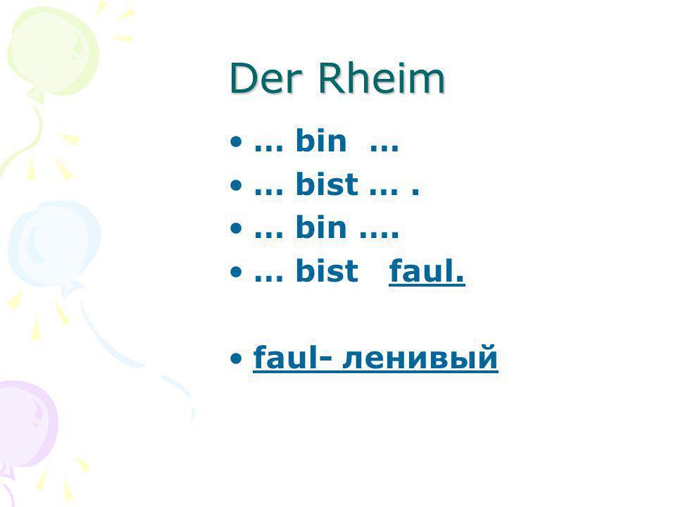 Der Rheim … bin … … bist … . … bin …. … bist faul. faul- ленивый