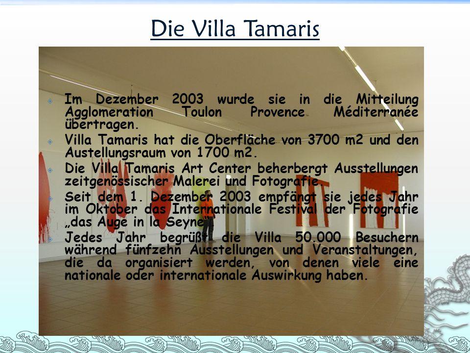 Die Villa Tamaris Im Dezember 2003 wurde sie in die Mitteilung Agglomeration Toulon Provence Méditerranée übertragen.