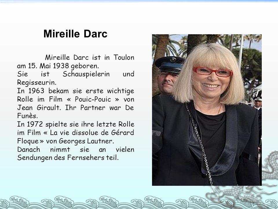 Mireille Darc Mireille Darc ist in Toulon am 15. Mai 1938 geboren.
