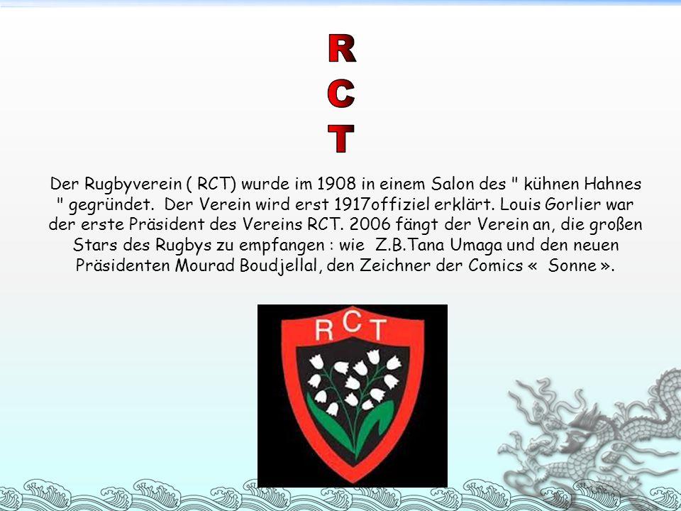 Der Rugbyverein ( RCT) wurde im 1908 in einem Salon des kühnen Hahnes gegründet.