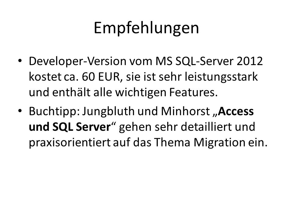 Empfehlungen Developer-Version vom MS SQL-Server 2012 kostet ca. 60 EUR, sie ist sehr leistungsstark und enthält alle wichtigen Features.