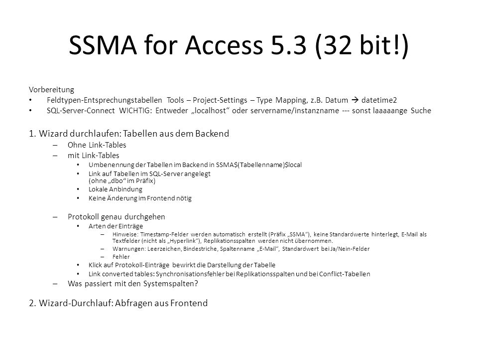 SSMA for Access 5.3 (32 bit!) Vorbereitung. Feldtypen-Entsprechungstabellen Tools – Project-Settings – Type Mapping, z.B. Datum  datetime2.