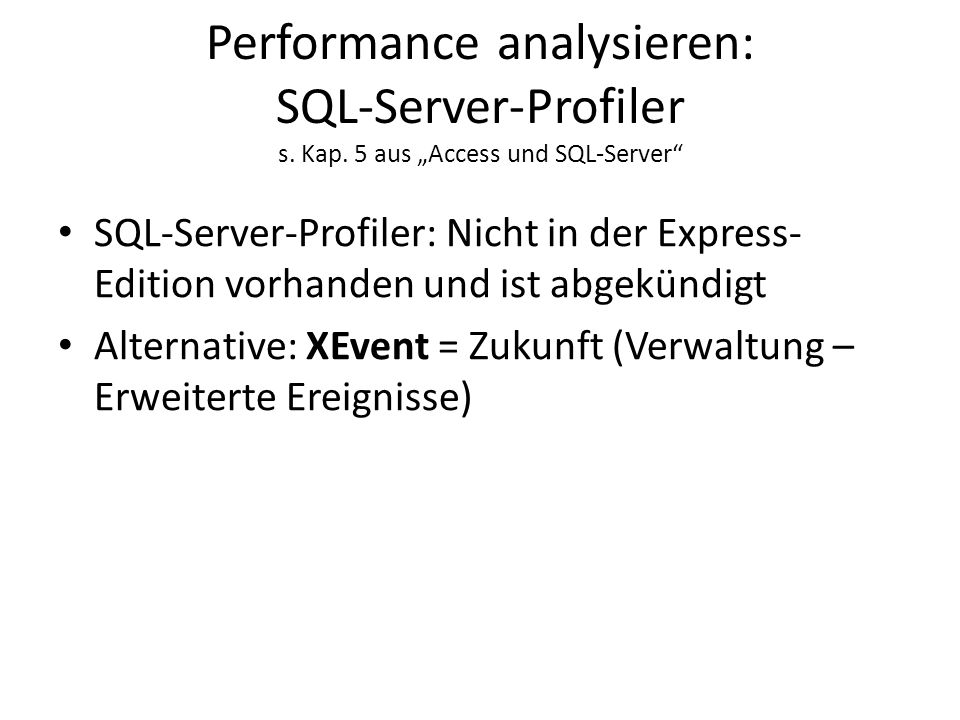 Performance analysieren: SQL-Server-Profiler s. Kap