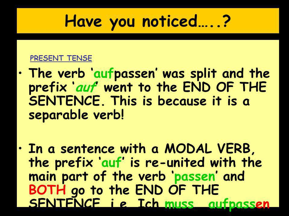 Have you noticed….. PRESENT TENSE.