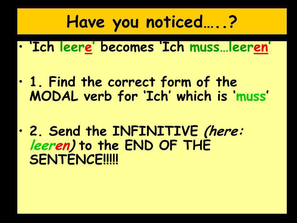 Have you noticed….. 'Ich leere' becomes 'Ich muss…leeren'