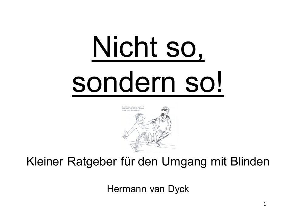 Nicht so, sondern so! Kleiner Ratgeber für den Umgang mit Blinden Hermann van Dyck
