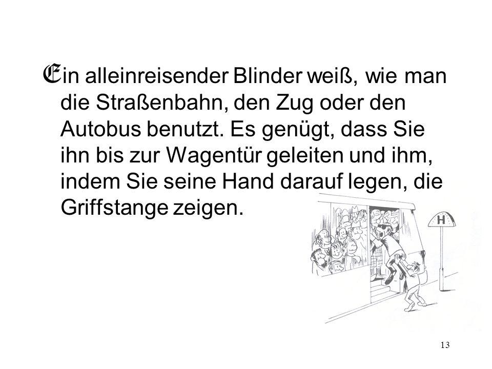 Ein alleinreisender Blinder weiß, wie man die Straßenbahn, den Zug oder den Autobus benutzt.