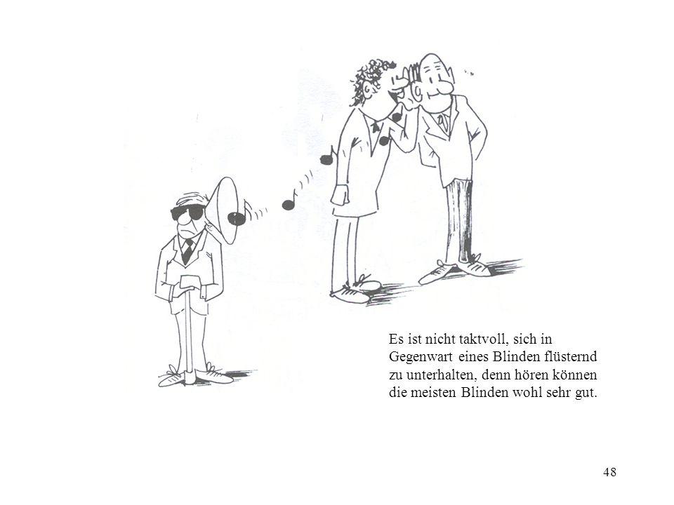 Es ist nicht taktvoll, sich in Gegenwart eines Blinden flüsternd zu unterhalten, denn hören können die meisten Blinden wohl sehr gut.