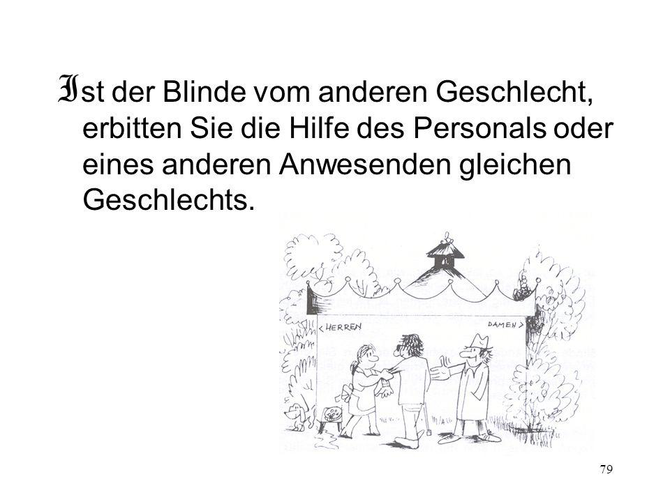 Ist der Blinde vom anderen Geschlecht, erbitten Sie die Hilfe des Personals oder eines anderen Anwesenden gleichen Geschlechts.