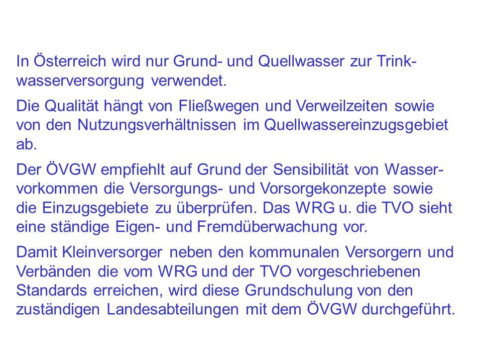 In Österreich wird nur Grund- und Quellwasser zur Trink-wasserversorgung verwendet.