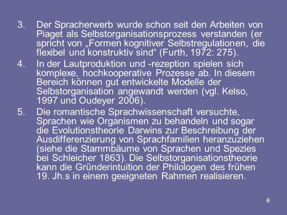 """Der Spracherwerb wurde schon seit den Arbeiten von Piaget als Selbstorganisationsprozess verstanden (er spricht von """"Formen kognitiver Selbstregulationen, die flexibel und konstruktiv sind (Furth, 1972: 275)."""