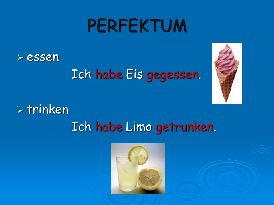 PERFEKTUM essen Ich habe Eis gegessen. trinken