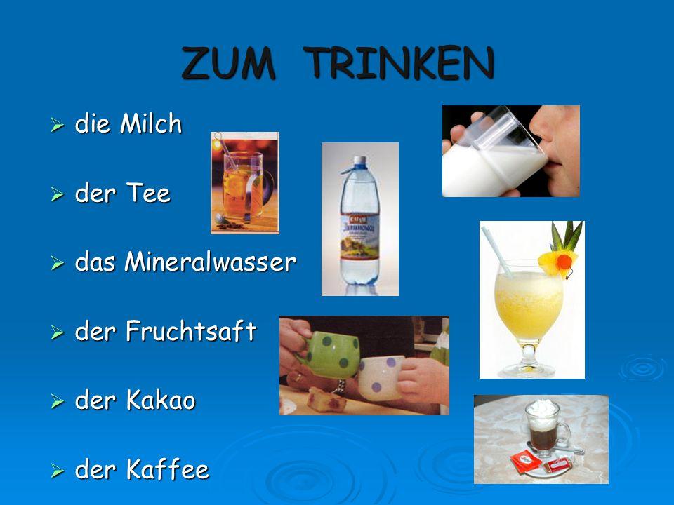 ZUM TRINKEN die Milch der Tee das Mineralwasser der Fruchtsaft