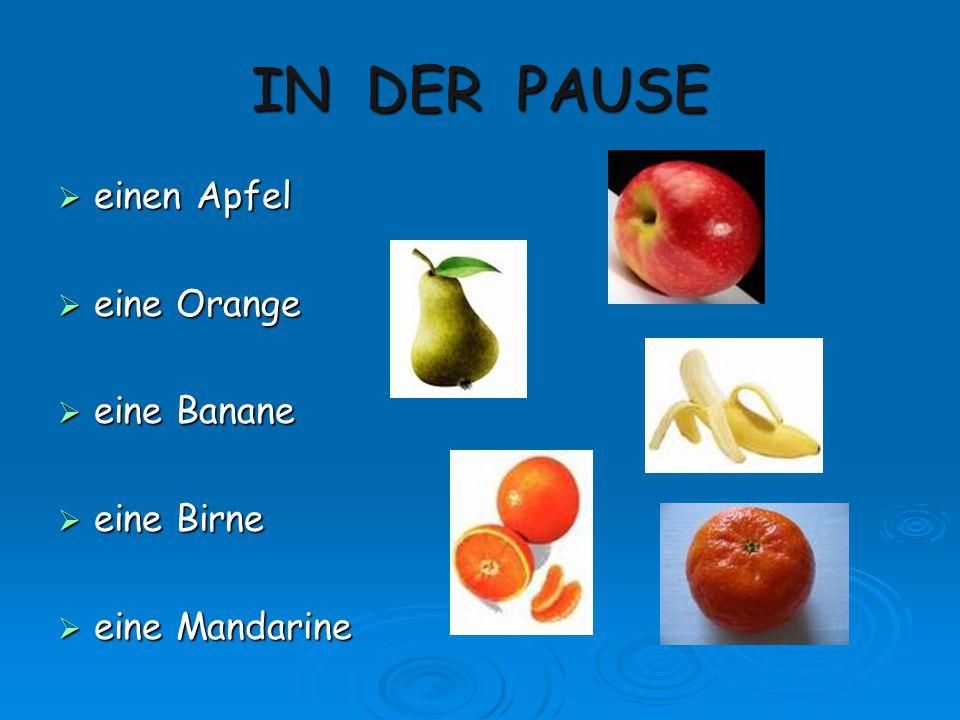 IN DER PAUSE einen Apfel eine Orange eine Banane eine Birne