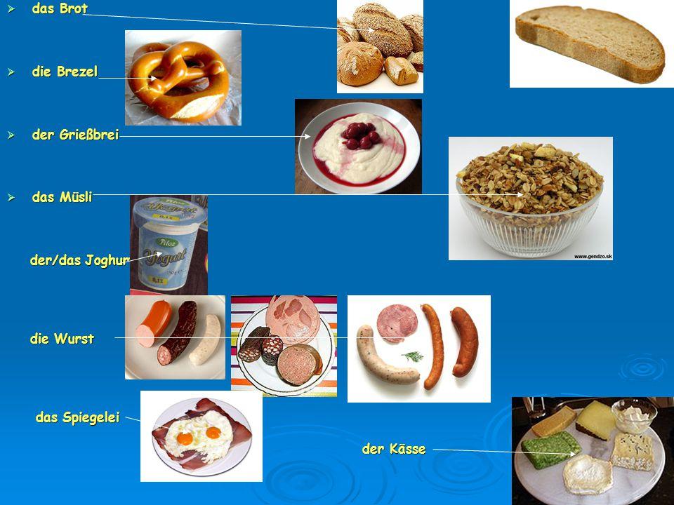 das Brot die Brezel der Grießbrei das Müsli der/das Joghurt die Wurst das Spiegelei der Kässe