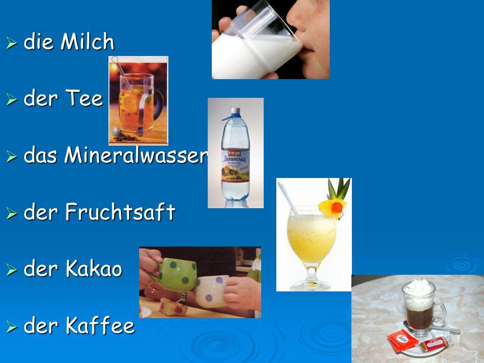 die Milch der Tee das Mineralwasser der Fruchtsaft der Kakao der Kaffee
