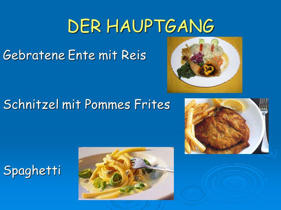 DER HAUPTGANG Gebratene Ente mit Reis Schnitzel mit Pommes Frites