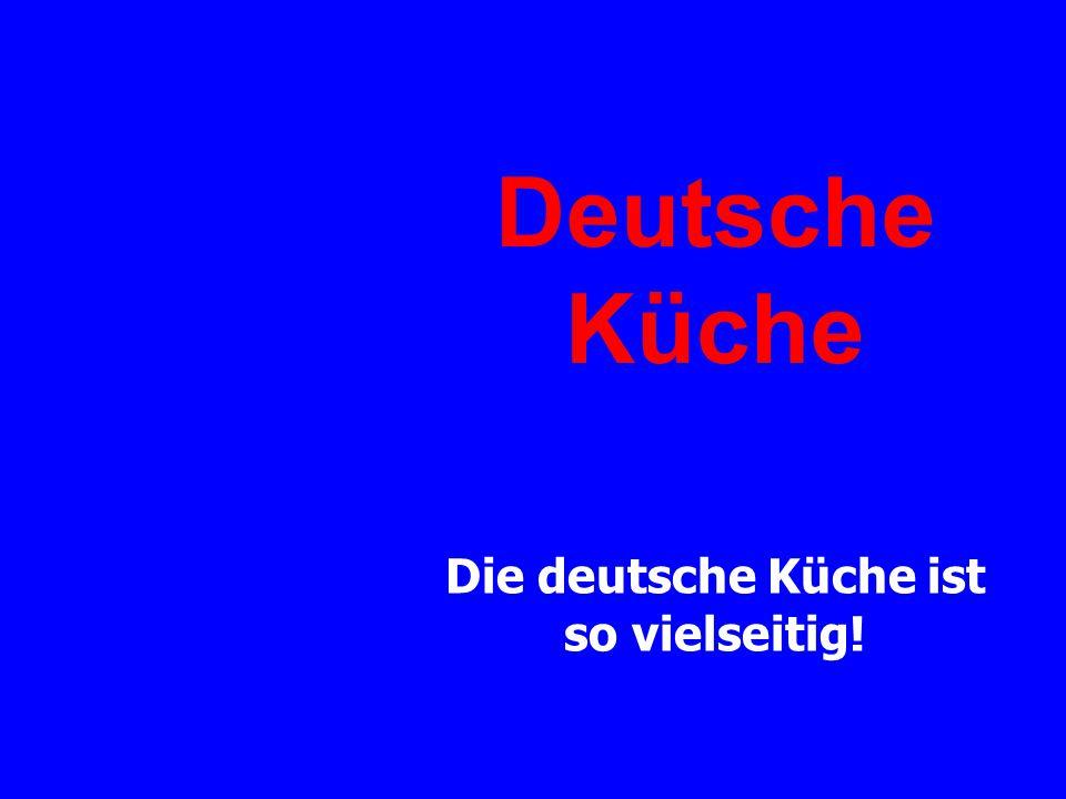 Die deutsche Küche ist so vielseitig!
