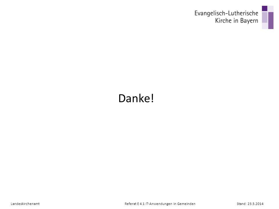 Danke! Landeskirchenamt Referat E 4.1 IT-Anwendungen in Gemeinden