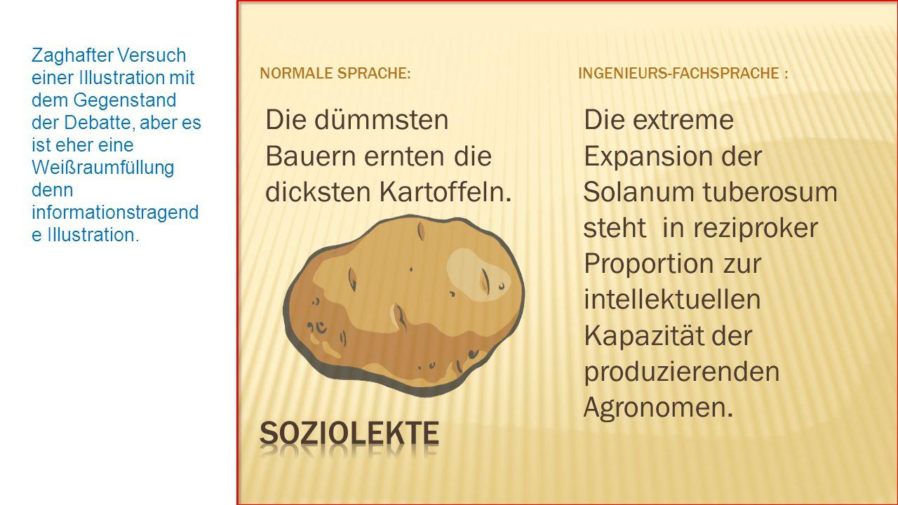 Soziolekte Die dümmsten Bauern ernten die dicksten Kartoffeln.