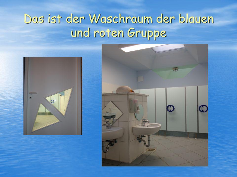Das ist der Waschraum der blauen und roten Gruppe