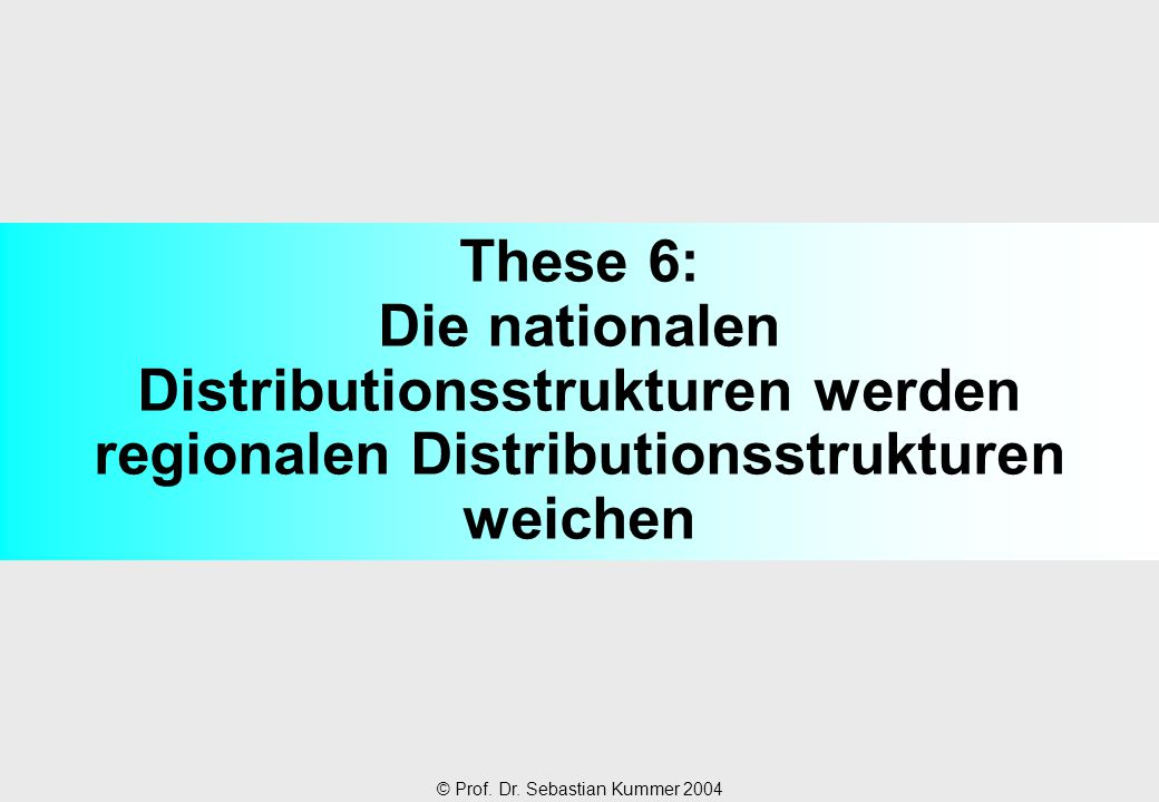 These 6: Die nationalen Distributionsstrukturen werden regionalen Distributionsstrukturen weichen