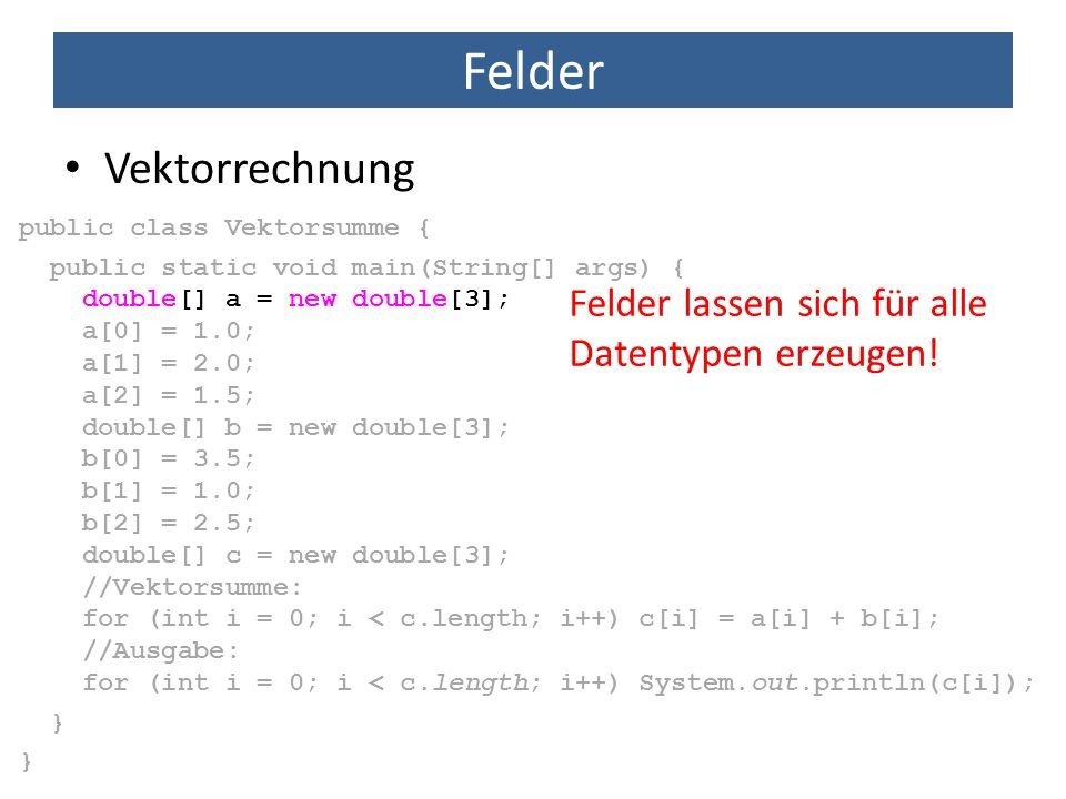Felder Vektorrechnung Felder lassen sich für alle Datentypen erzeugen!