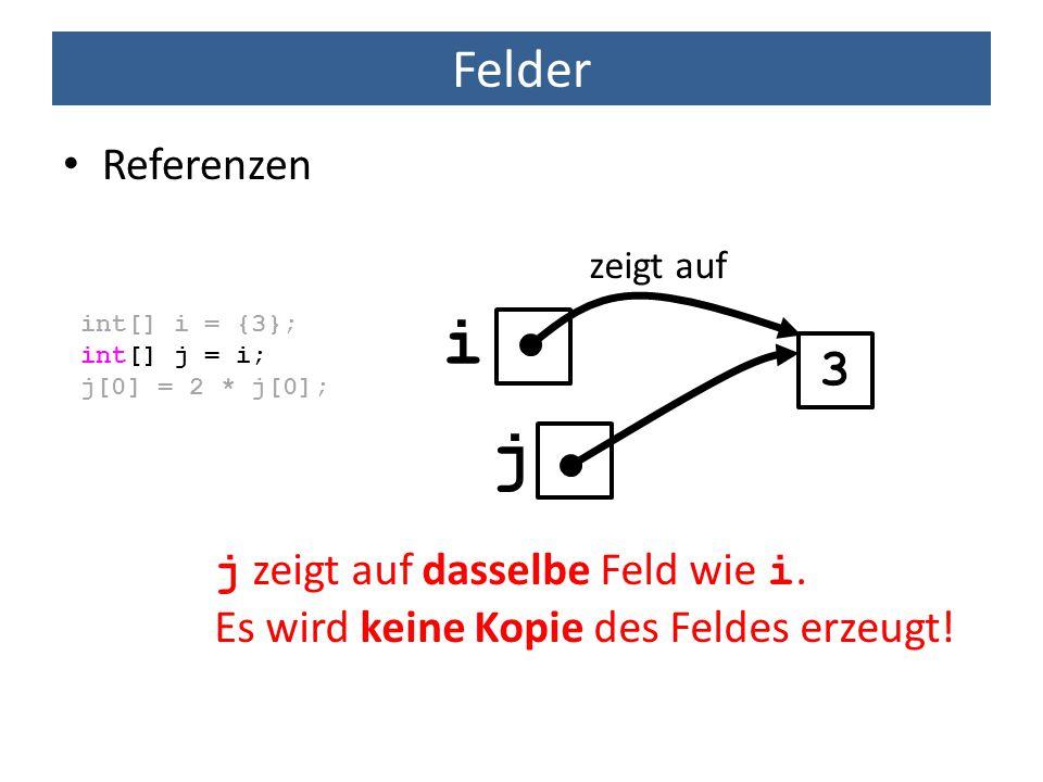 i j Felder 3 Referenzen j zeigt auf dasselbe Feld wie i.