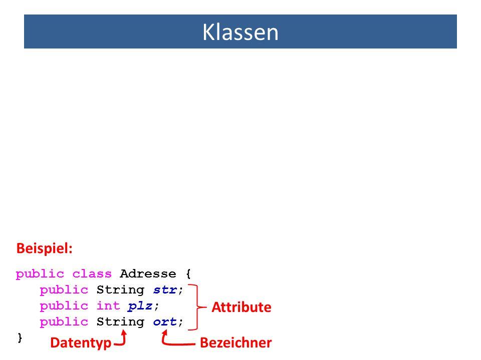 Klassen Beispiel: Attribute Datentyp Bezeichner public class Adresse {