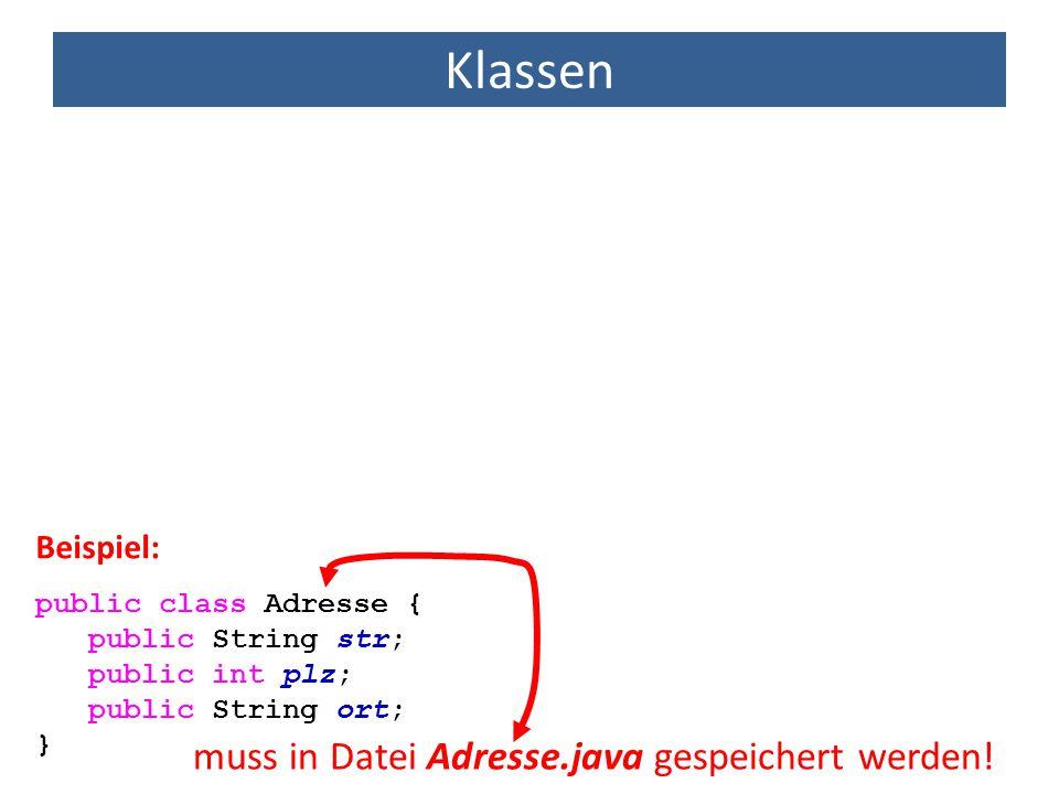 Klassen muss in Datei Adresse.java gespeichert werden! Beispiel: