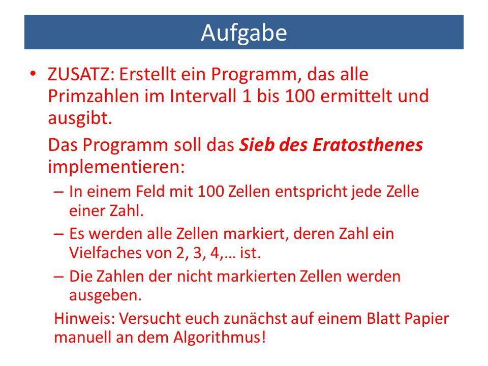 Aufgabe ZUSATZ: Erstellt ein Programm, das alle Primzahlen im Intervall 1 bis 100 ermittelt und ausgibt.