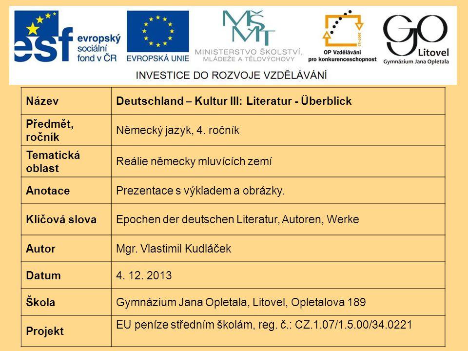 Název Deutschland – Kultur III: Literatur - Überblick. Předmět, ročník. Německý jazyk, 4. ročník.