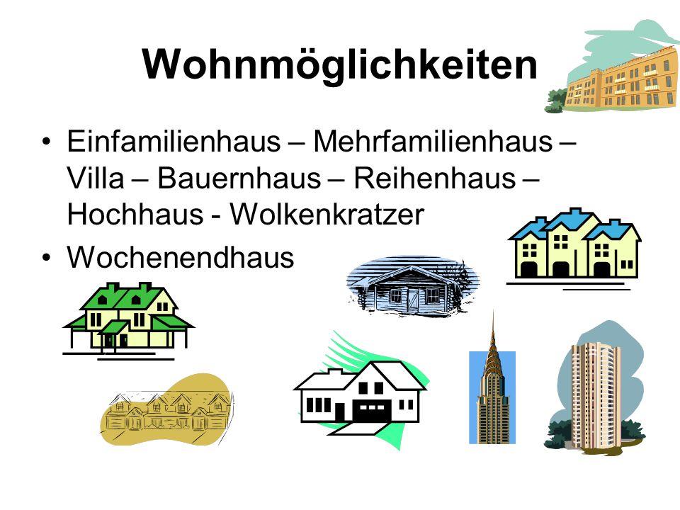 Wohnmöglichkeiten Einfamilienhaus – Mehrfamilienhaus – Villa – Bauernhaus – Reihenhaus – Hochhaus - Wolkenkratzer.