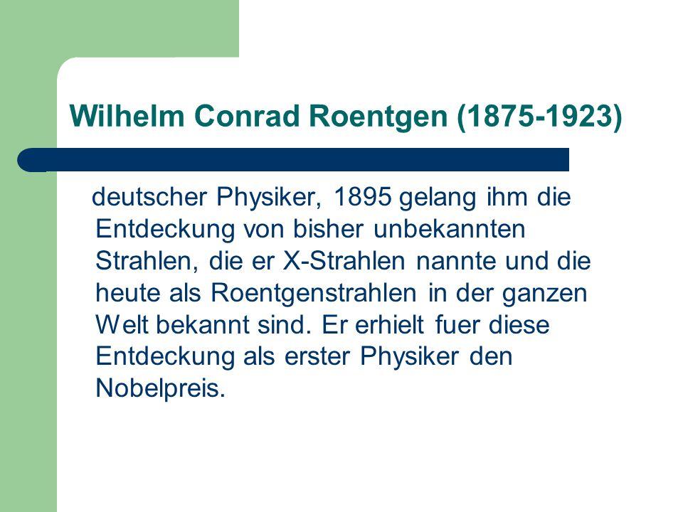 Wilhelm Conrad Roentgen (1875-1923)