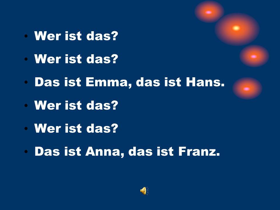 Wer ist das Das ist Emma, das ist Hans. Das ist Anna, das ist Franz.