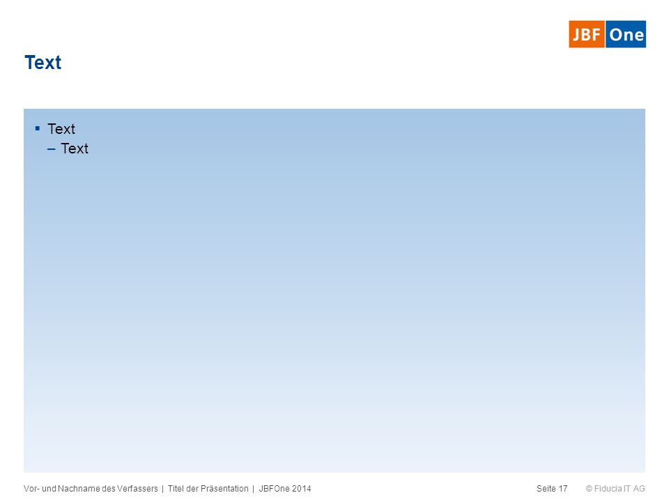 Text Text Vor- und Nachname des Verfassers | Titel der Präsentation | JBFOne 2014